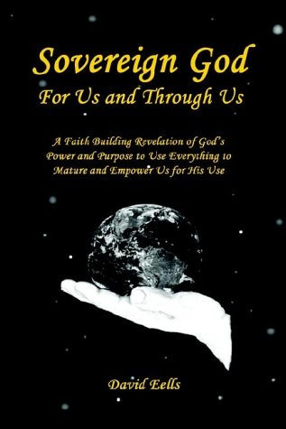 Sovereign God for Us and Through Us: A Revelation of God Power and Purpose to Use Everything to Mature Us for His Use
