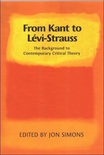 From Kant to Lvi-Strauss: The Background to Contemporary Critical Theory