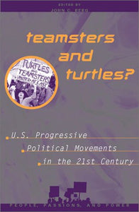 Teamsters and Turtles?: U.S. Progressive Political Movements in the 21st Century (People, Passions, and Power: Social Movements, Interest Organizations, and the P)