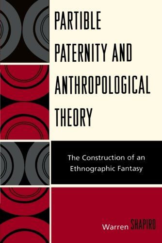Partible Paternity and Anthropological Theory: The Construction of an Ethnographic Fantasy