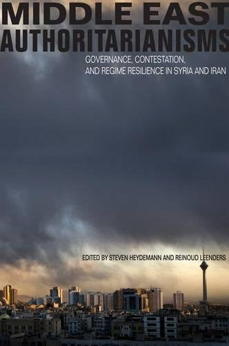 Middle East Authoritarianisms: Governance, Contestation, and Regime Resilience in Syria and Iran (Stanford Studies in Middle Eastern and Islamic Societies and Cultures)