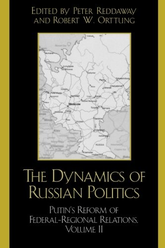 The Dynamics of Russian Politics: Putin's Reform of Federal-Regional Relations (Volume 2)