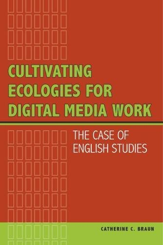 Cultivating Ecologies for Digital Media Work: The Case of English Studies
