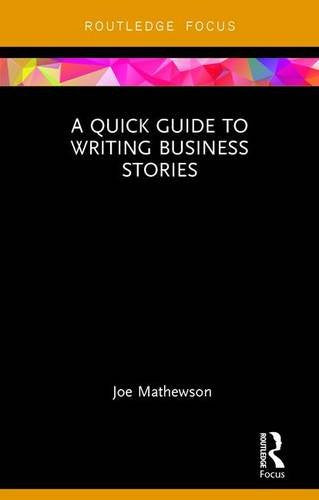 A Quick Guide to Writing Business Stories (Routledge Focus)