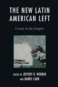 The New Latin American Left: Cracks in the Empire (Critical Currents in Latin American Perspective Series)
