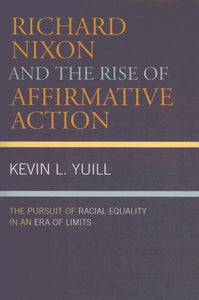 Richard Nixon and the Rise of Affirmative Action: The Pursuit of Racial Equality in an Era of Limits (American Intellectual Culture)