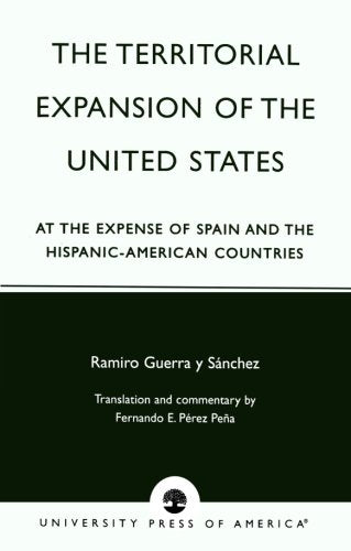 The Territorial Expansion of the United States: At the Expense of Spain and the Hispanic-American Countries