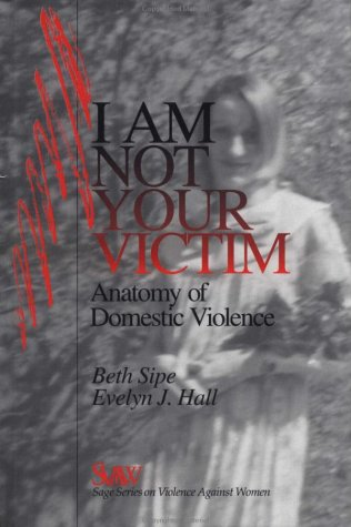 I Am Not Your Victim: Anatomy of Domestic Violence (SAGE Series on Violence against Women)