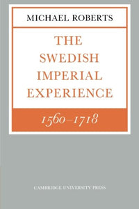 The Swedish Imperial Experience 1560-1718 (Cambridge Paperback Library)