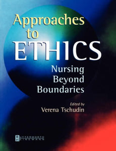 Approaches to Ethics: Nursing Beyond Boundaries, 1e