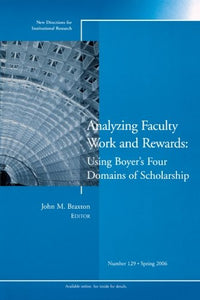 Analyzing Faculty Work and Rewards Using Boyer's Four Domains of Scholarship: New Directions for Institutional Research, No. 129 Spring 2006.
