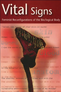 Vital Signs: Feminist Reconfigurations of the Biological Body