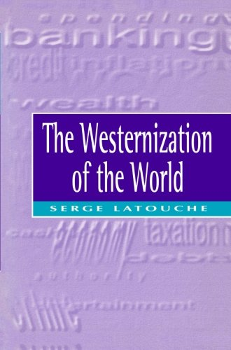 The Westernization of the World: Significance, Scope and Limits of the Drive Towards Global Uniformity