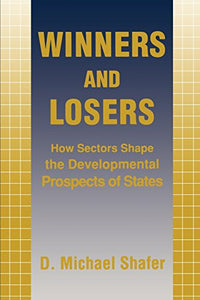 Winners and Losers: How Sectors Shape the Developmental Prospects of States (Cornell Studies in Political Economy)
