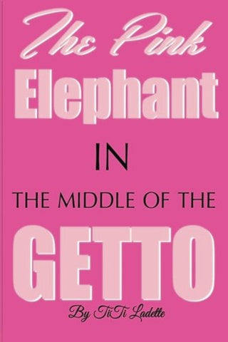 The Pink Elephant In The Middle Of The Getto: My Journey Through Childhood Molestation, Mental Illness, Addiction, And Healing