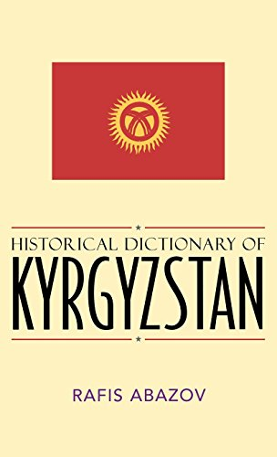 Historical Dictionary of Kyrgyzstan (Historical Dictionaries of Asia, Oceania, and the Middle East)