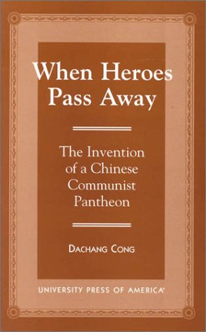 When Heroes Pass Away: The Invention of a Chinese Communist Pantheon