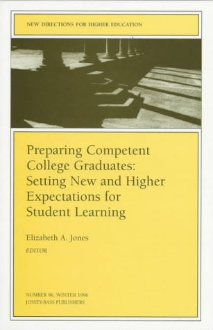 Preparing Competent College Graduates: Setting New and Higher Expectations for Student Learning: New Directions for Higher Education, Number 96