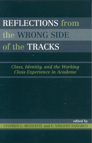Reflections From the Wrong Side of the Tracks: Class, Identity, and the Working Class Experience in Academe