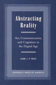 Abstracting Reality: Art, Communication, and Cognition in the Digital Age