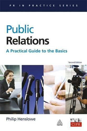 Public Relations: A Practical Guide to the Basics (PR in Practice)