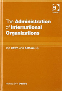 The Administration of International Organizations: Top Down and Bottom Up