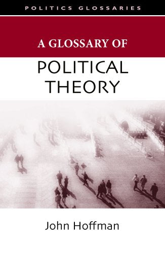 A Glossary of Political Theory (Glossary Of... (Standford Law and Politics))