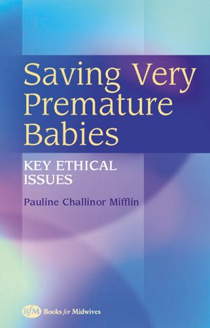Saving Very Premature Babies: Key Ethical Issues, 1e