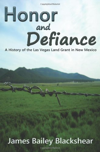 Honor and Defiance, A History of the Las Vegas Land Grant in New Mexico