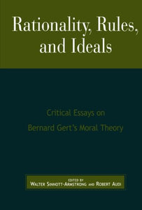 Rationality, Rules, and Ideals: Critical Essays on Bernard Gert's Moral Theory