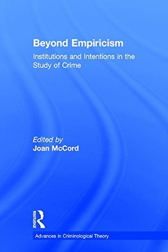 Beyond Empiricism: Institutions and Intentions in the Study of Crime (Advances in Criminological Theory)
