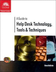 A Guide to Help Desk Technology, Tools and Techniques