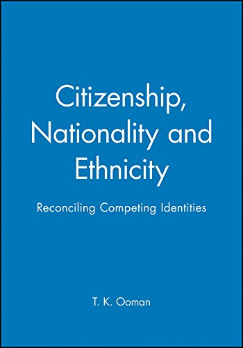 Citizenship, Nationality and Ethnicity: Reconciling Competing Identities (Sociology & Cultural Studies)