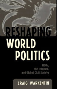 Reshaping World Politics: NGOs, the Internet, and Global Civil Society