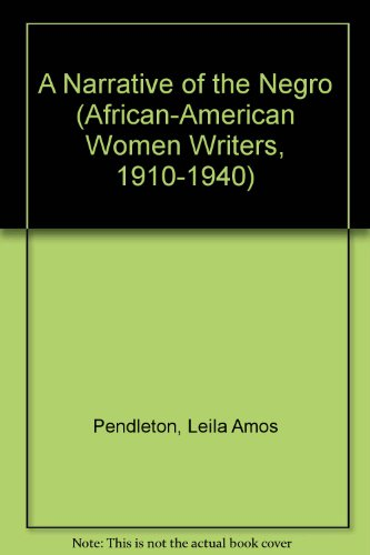 A Narrative of the Negro (African-American Women Writers, 1910-1940)