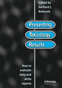 Presenting Toxicology Results: How to Evaluate Data and Write Reports