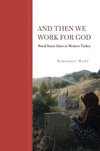 And Then We Work for God: Rural Sunni Islam in Western Turkey