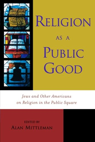 Religion as a Public Good: Jews and Other Americans on Religion in the Public Square