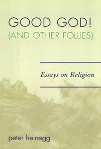 Good God! (And Other Follies): Essays on Religion