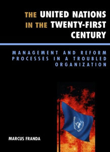 The United Nations in the Twenty-First Century: Management and Reform Processes in a Troubled Organization