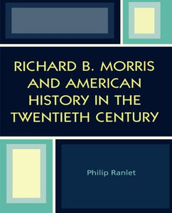 Richard B. Morris and American History in the Twentieth Century
