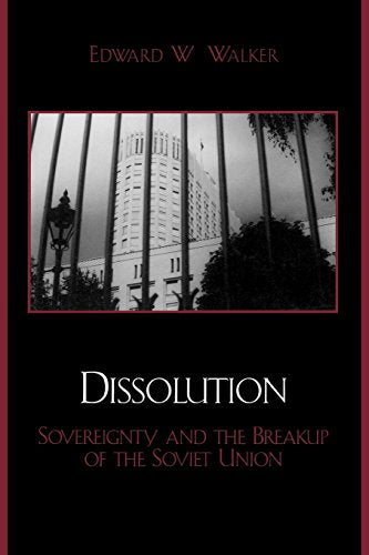 Dissolution: Sovereignty and the Breakup of the Soviet Union (The Soviet Bloc and After)