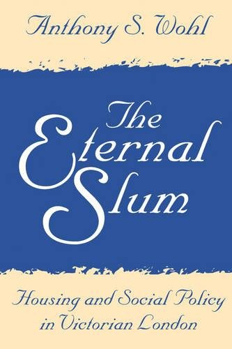 The Eternal Slum: Housing and Social Policy in Victorian London