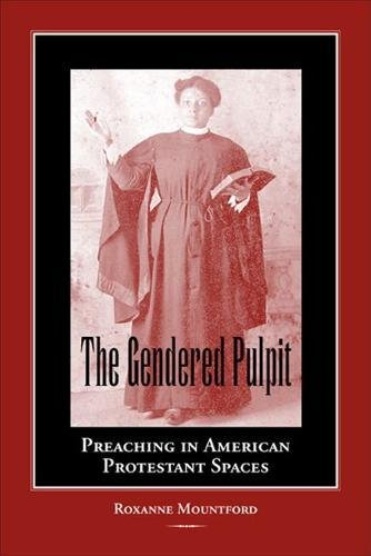 The Gendered Pulpit: Preaching in American Protestant Spaces (Studies in Rhetorics and Feminisms)