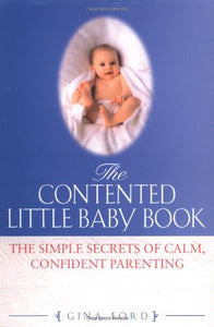 The Contented Little Baby: The Simple Secrets Of Calm, Confident Parentting