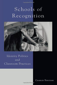 Schools of Recognition: Identity Politics and Classroom Practices