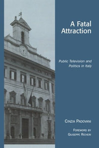 A Fatal Attraction: Public Television and Politics in Italy (Critical Media Studies: Institutions, Politics, and Culture)