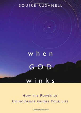 When God Winks: How The Power Of Coincidence Guides Your Life (The Godwink Series)