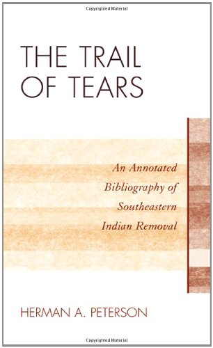 The Trail of Tears: An Annotated Bibliography of Southeastern Indian Removal (Native American Bibliography Series)