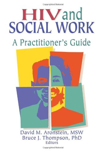 HIV and Social Work: A Practitioner's Guide (Haworth Psychosocial Issues of HIV/AIDS)